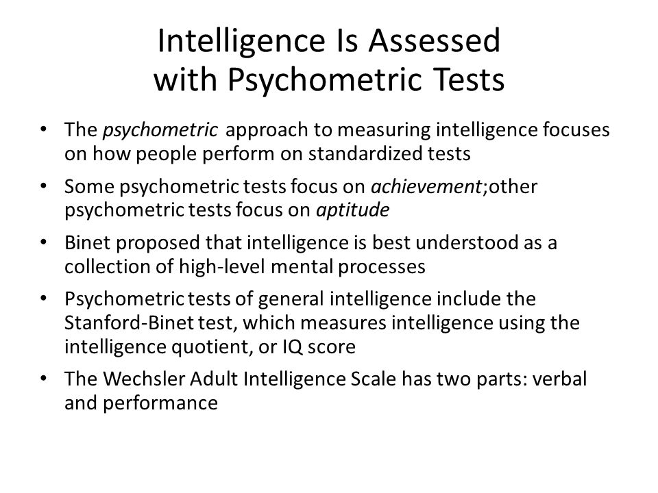Intelligence Is Assessed with Psychometric Tests