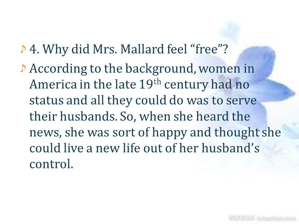 4. Why did Mrs. Mallard feel free