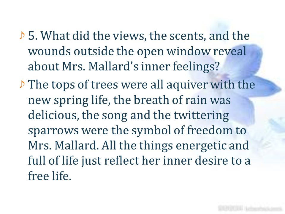 5. What did the views, the scents, and the wounds outside the open window reveal about Mrs. Mallard's inner feelings