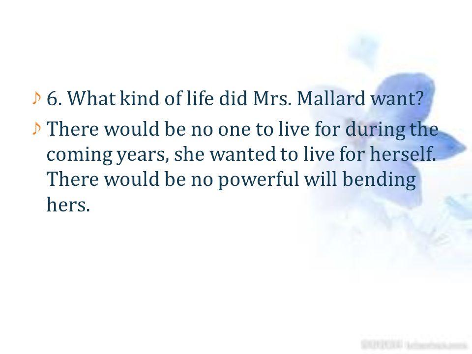 6. What kind of life did Mrs. Mallard want