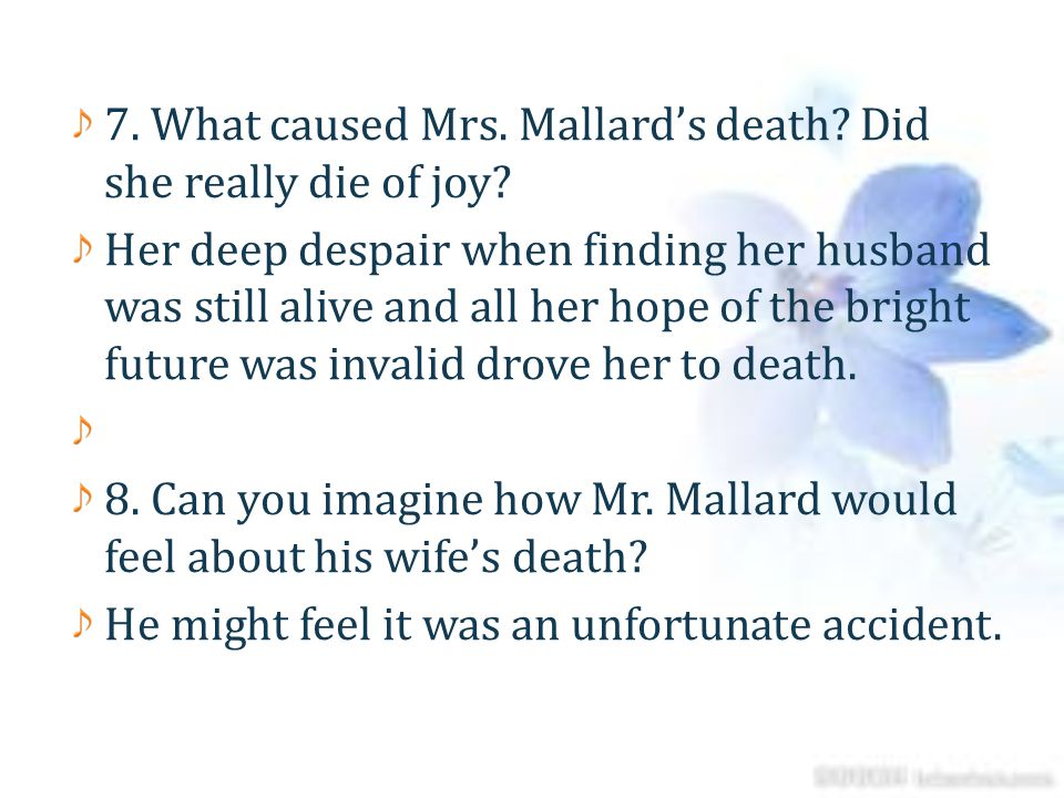 7. What caused Mrs. Mallard's death Did she really die of joy