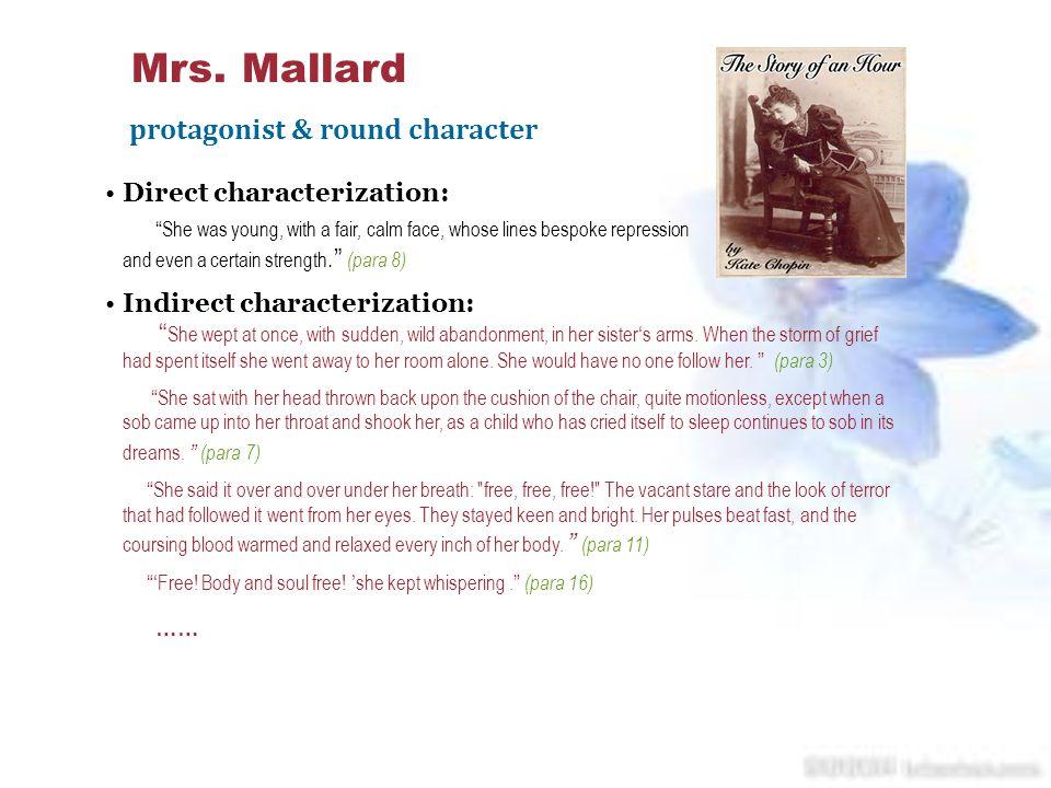 Mrs. Mallard protagonist & round character Direct characterization: