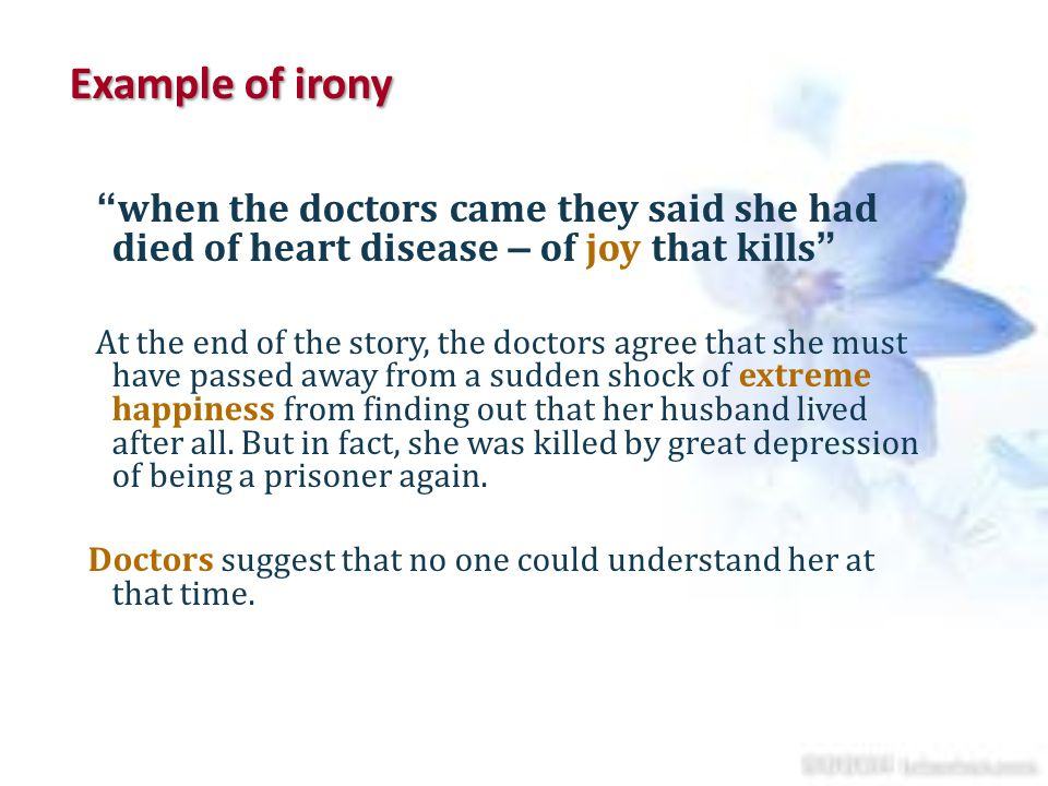 Example of irony when the doctors came they said she had died of heart disease – of joy that kills