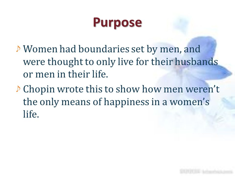 Purpose Women had boundaries set by men, and were thought to only live for their husbands or men in their life.