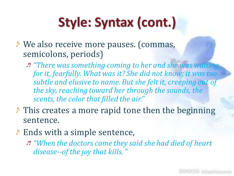 Style: Syntax (cont.) We also receive more pauses. (commas, semicolons, periods)