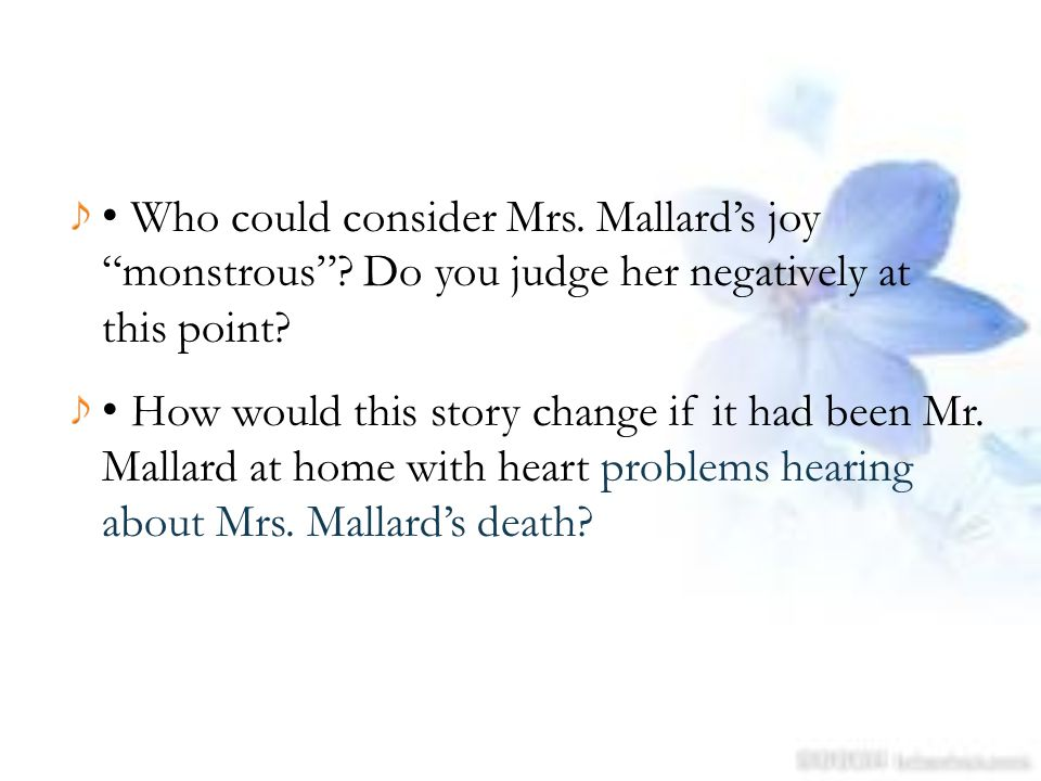 • Who could consider Mrs. Mallard's joy monstrous