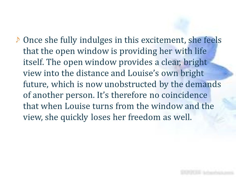 Once she fully indulges in this excitement, she feels that the open window is providing her with life itself.