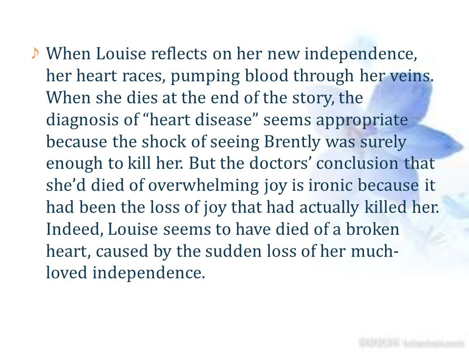 When Louise reflects on her new independence, her heart races, pumping blood through her veins.