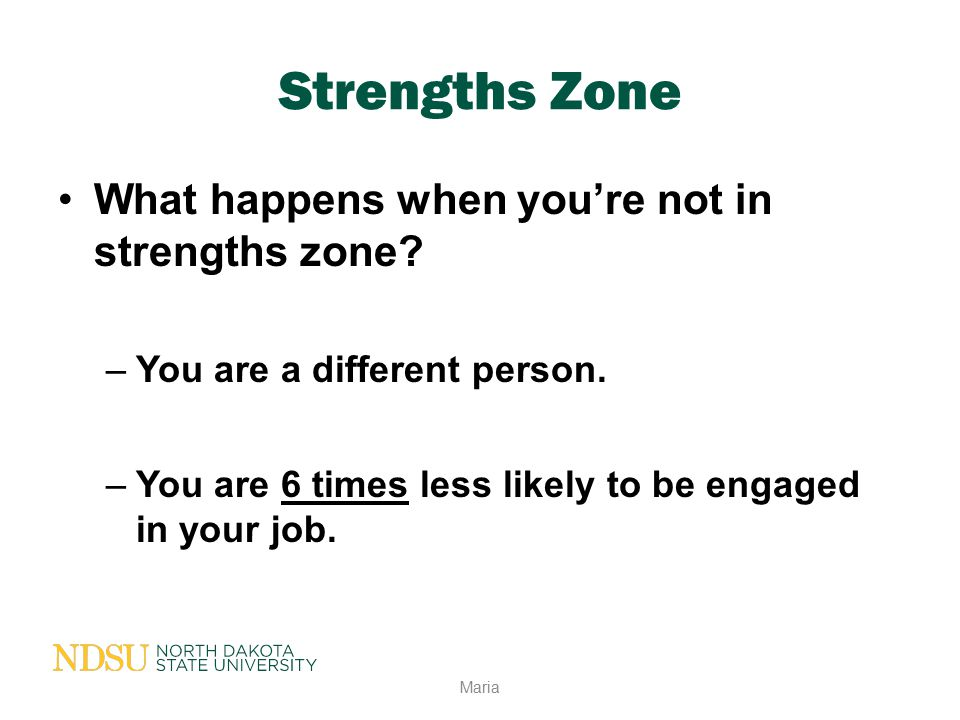 Strengths Zone What happens when you're not in strengths zone