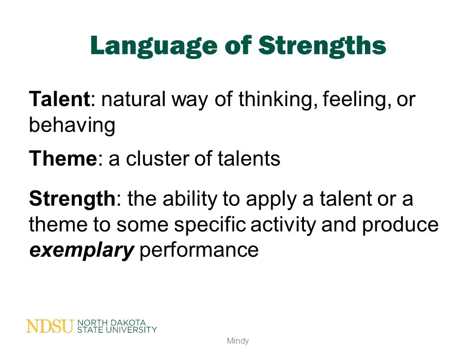 Language of Strengths Talent: natural way of thinking, feeling, or behaving. Theme: a cluster of talents.