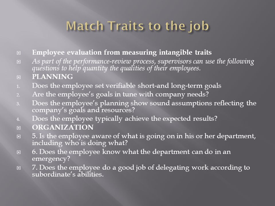 Match Traits to the job Employee evaluation from measuring intangible traits.