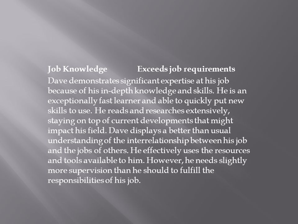 Job Knowledge Exceeds job requirements