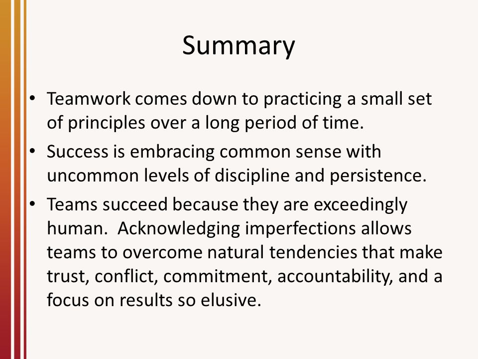 Summary Teamwork comes down to practicing a small set of principles over a long period of time.