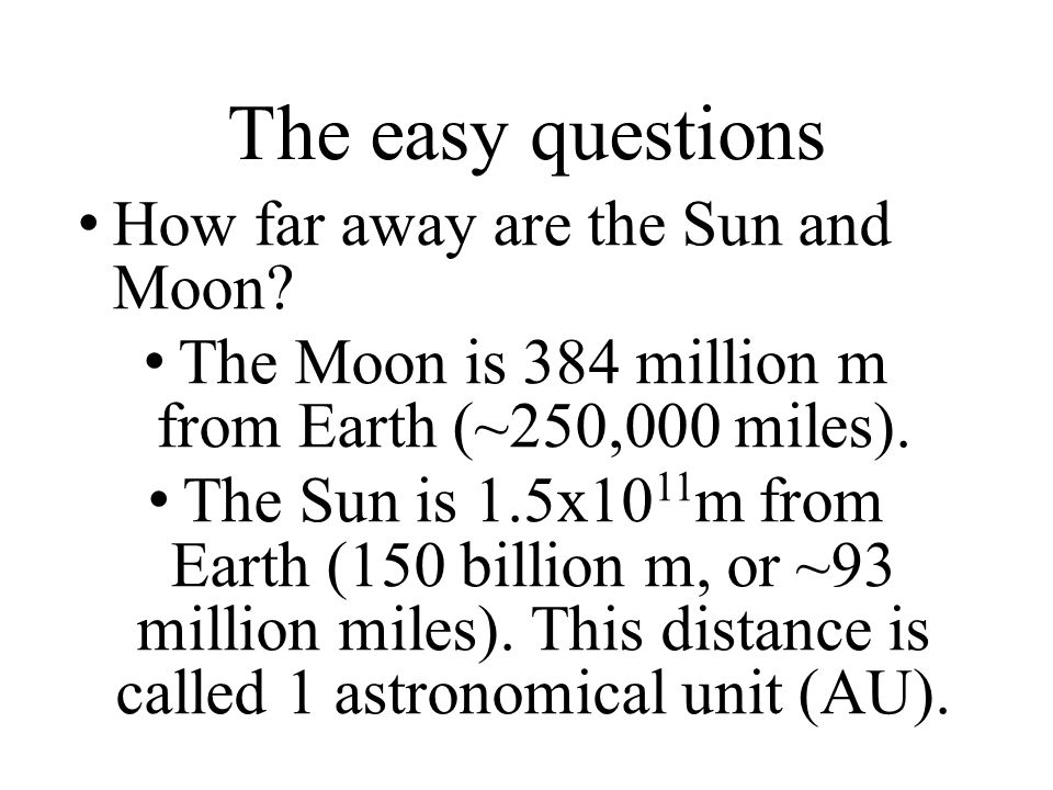 The Moon is 384 million m from Earth (~250,000 miles).
