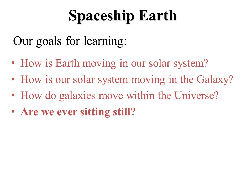 Spaceship Earth Our goals for learning: