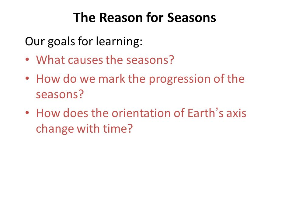 The Reason for Seasons Our goals for learning: