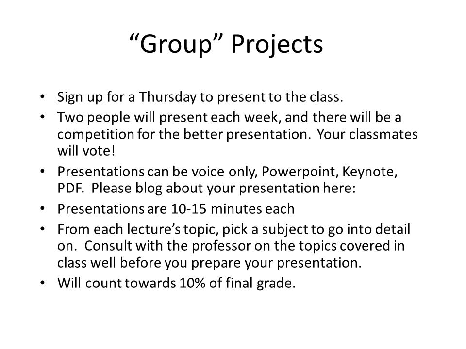 Group Projects Sign up for a Thursday to present to the class.