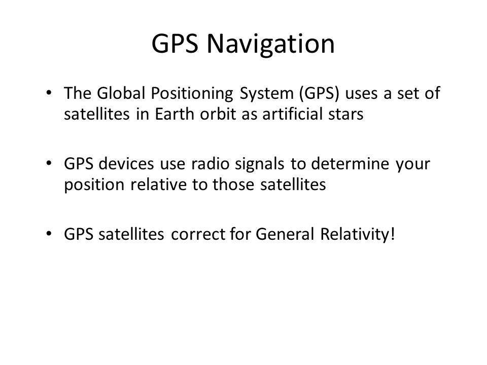 GPS Navigation The Global Positioning System (GPS) uses a set of satellites in Earth orbit as artificial stars.