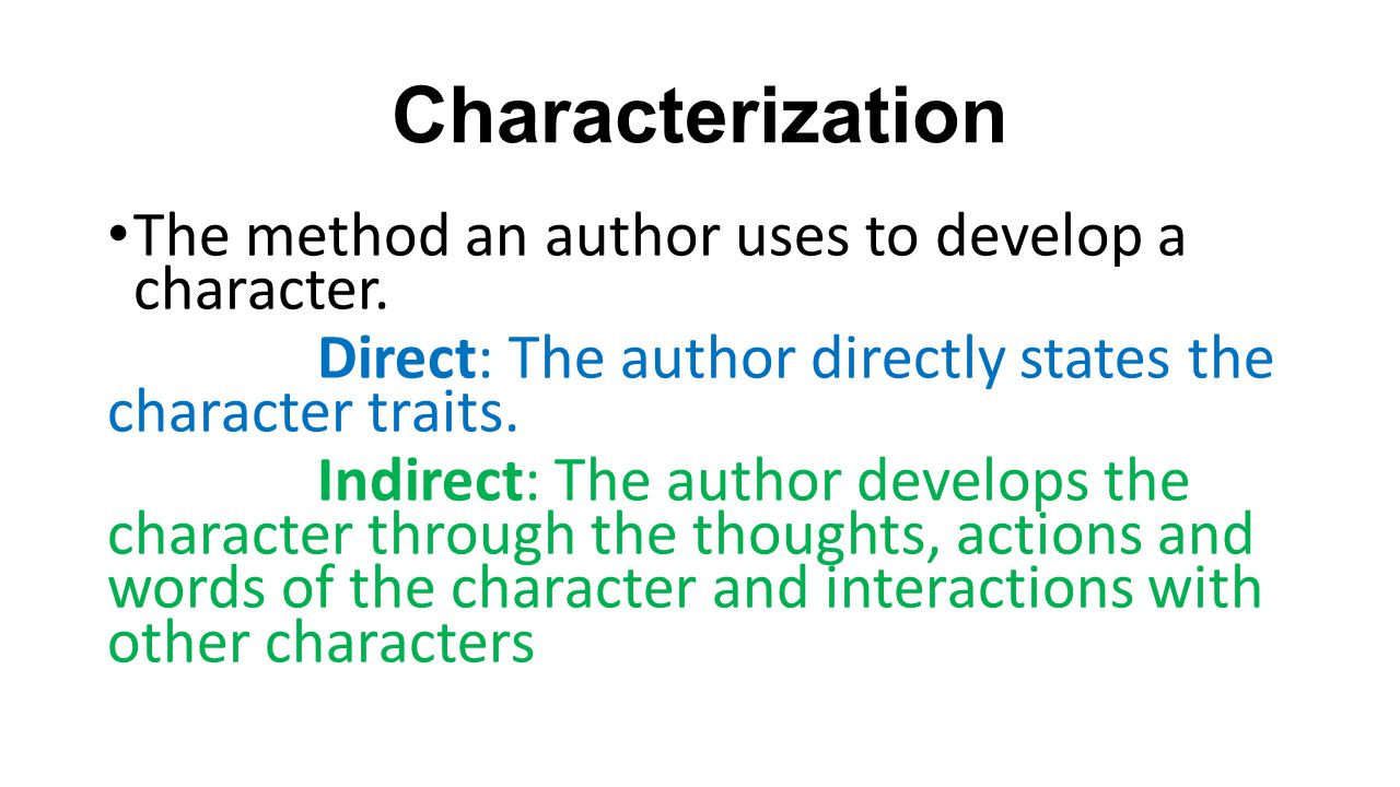 Characterization The method an author uses to develop a character.