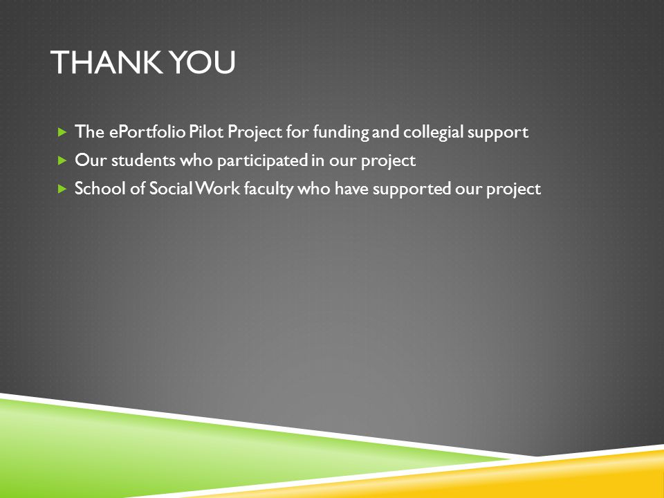 Thank you The ePortfolio Pilot Project for funding and collegial support. Our students who participated in our project.