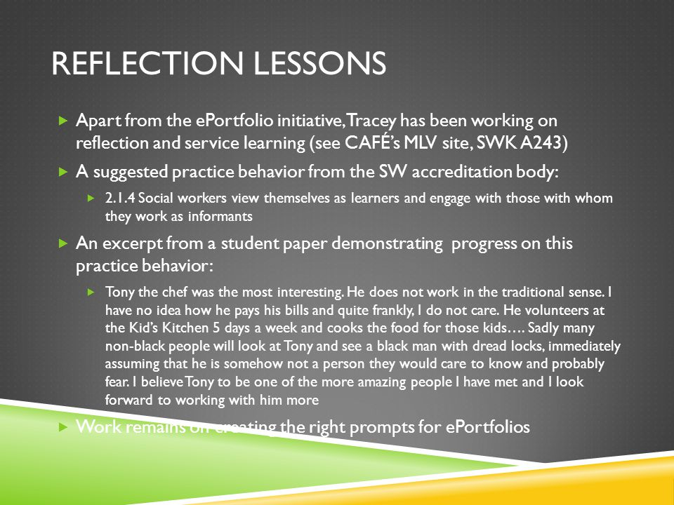 Reflection lessons Apart from the ePortfolio initiative, Tracey has been working on reflection and service learning (see CAFÉ's MLV site, SWK A243)