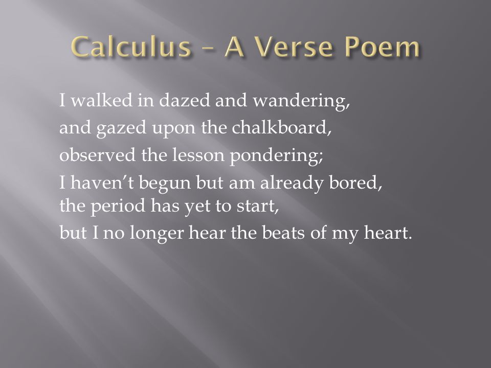 Calculus – A Verse Poem I walked in dazed and wandering,