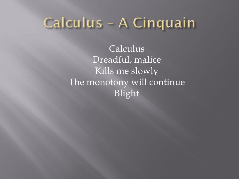 Calculus – A Cinquain Calculus Dreadful, malice Kills me slowly The monotony will continue Blight