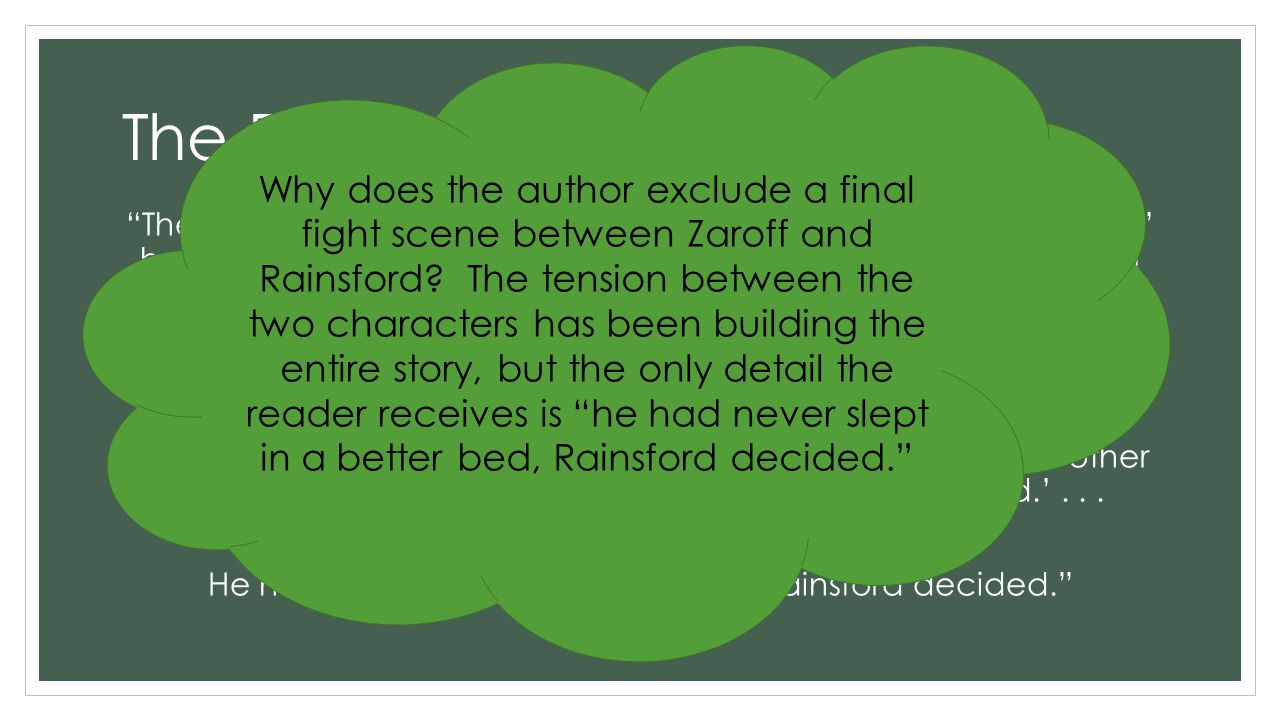 Why does the author exclude a final fight scene between Zaroff and Rainsford The tension between the two characters has been building the entire story, but the only detail the reader receives is he had never slept in a better bed, Rainsford decided.