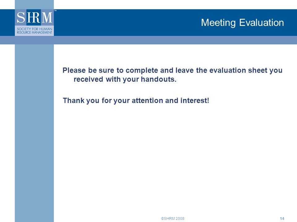 Meeting Evaluation Please be sure to complete and leave the evaluation sheet you received with your handouts.