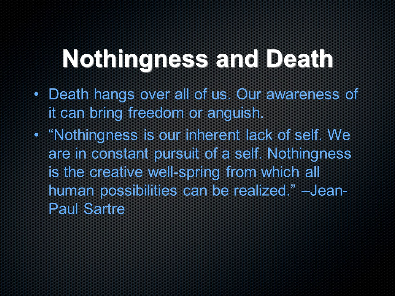 Nothingness and Death Death hangs over all of us. Our awareness of it can bring freedom or anguish.