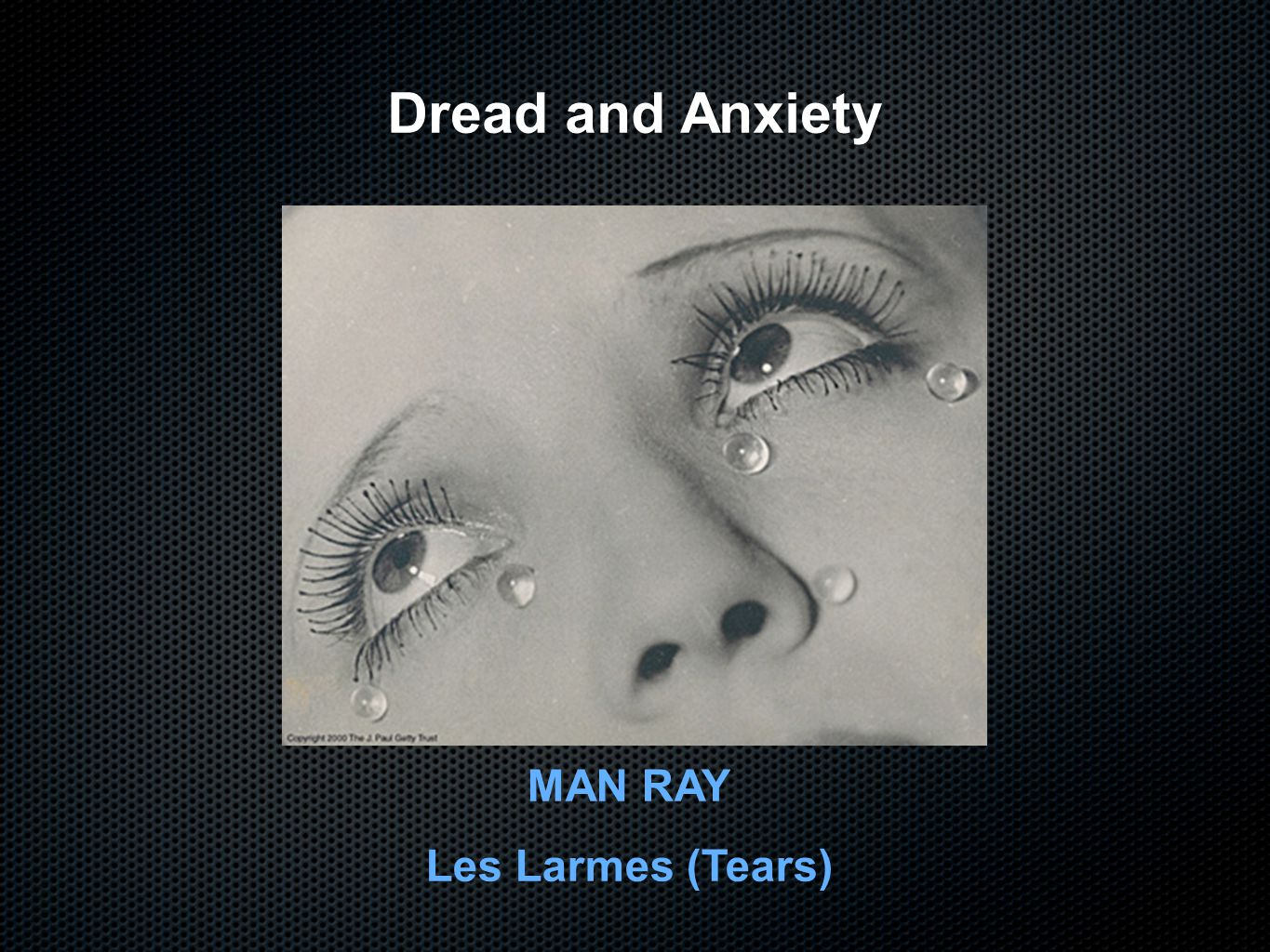 Dread and Anxiety MAN RAY Les Larmes (Tears)