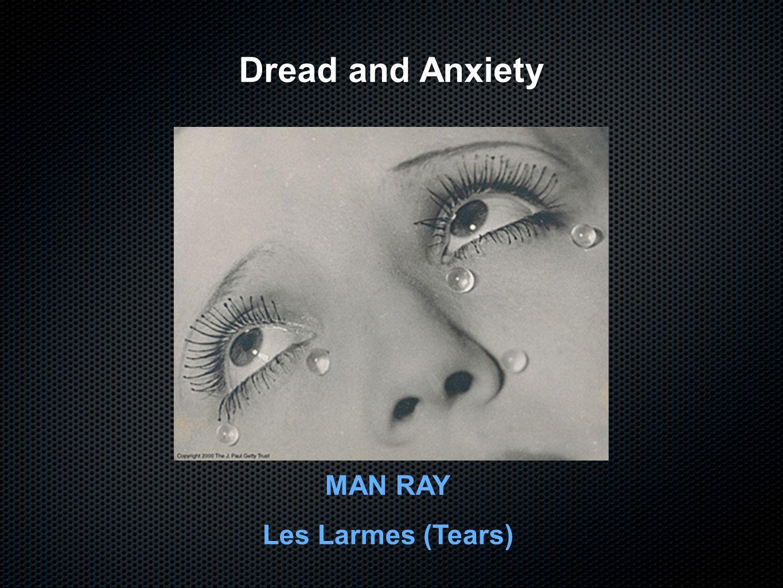 Dread and Anxiety MAN RAY Les Larmes (Tears)