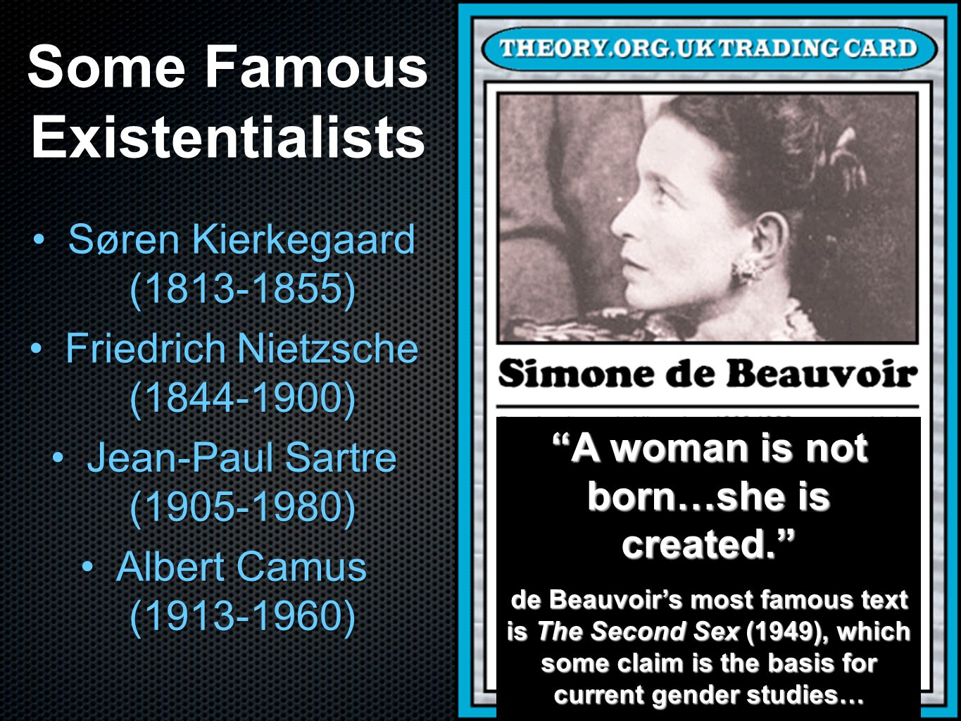 Some Famous Existentialists A woman is not born…she is created.