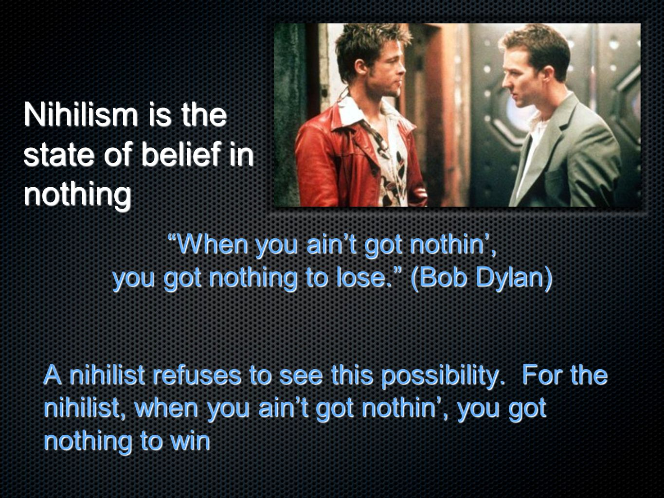Nihilism is the state of belief in nothing
