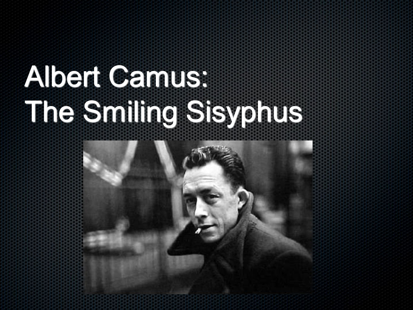 Albert Camus: The Smiling Sisyphus