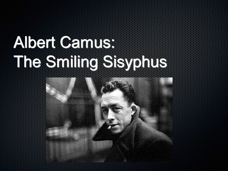 Albert Camus: The Smiling Sisyphus
