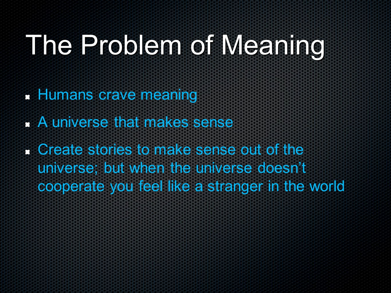 The Problem of Meaning Humans crave meaning