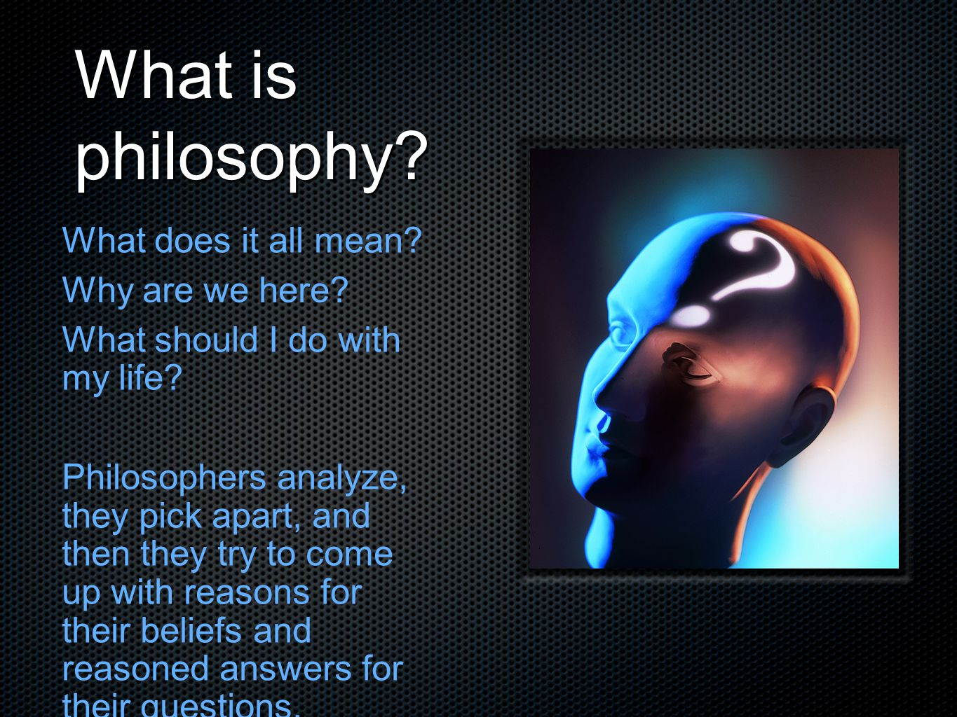 What is philosophy What does it all mean Why are we here