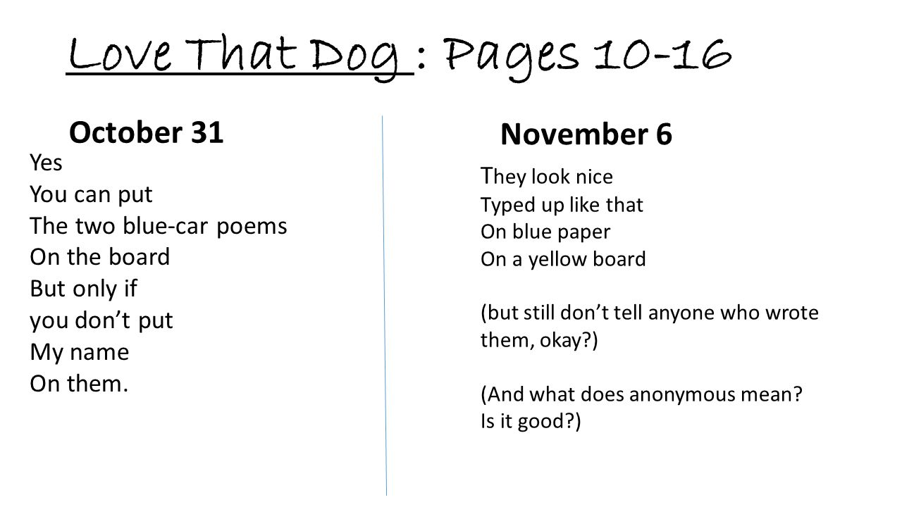 Love That Dog : Pages 10-16 October 31 November 6 Yes You can put