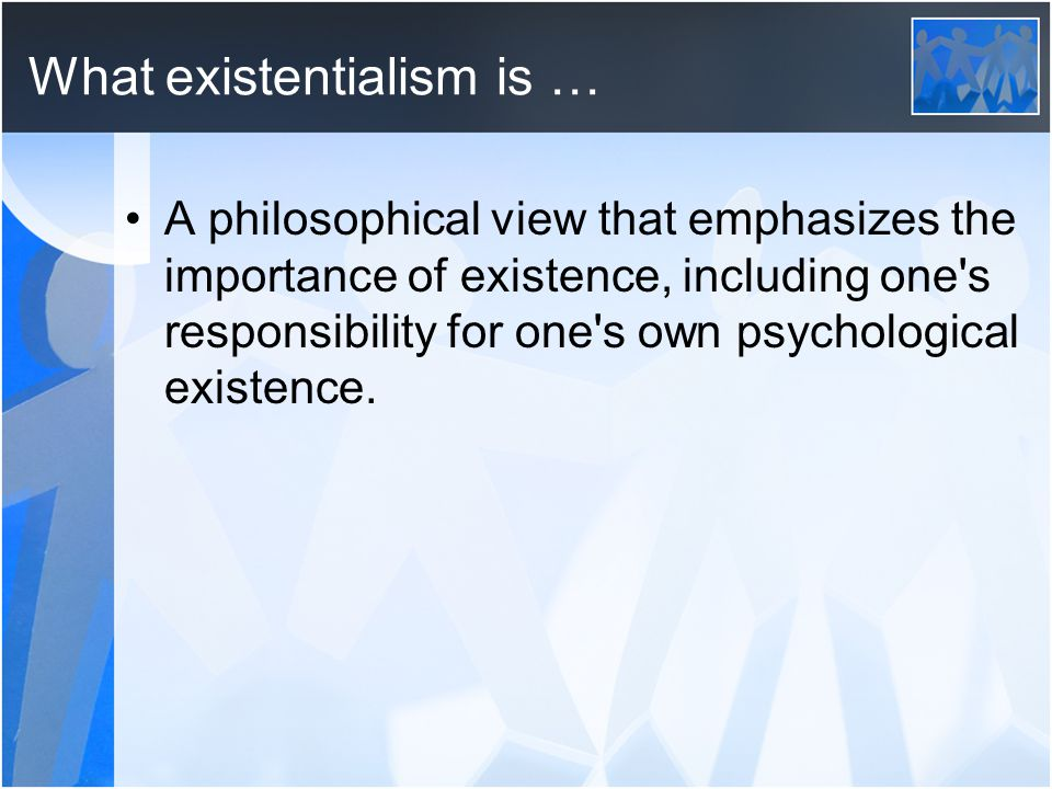 What existentialism is …