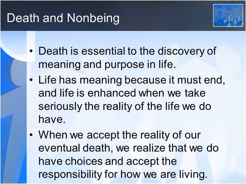 Death and Nonbeing Death is essential to the discovery of meaning and purpose in life.