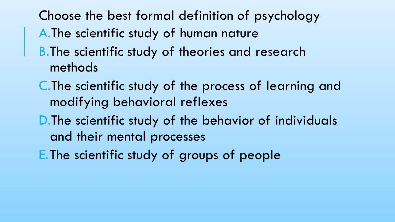 Choose the best formal definition of psychology