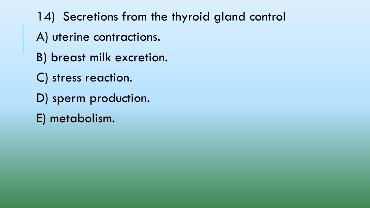 14) Secretions from the thyroid gland control