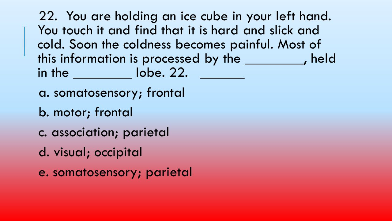22. You are holding an ice cube in your left hand