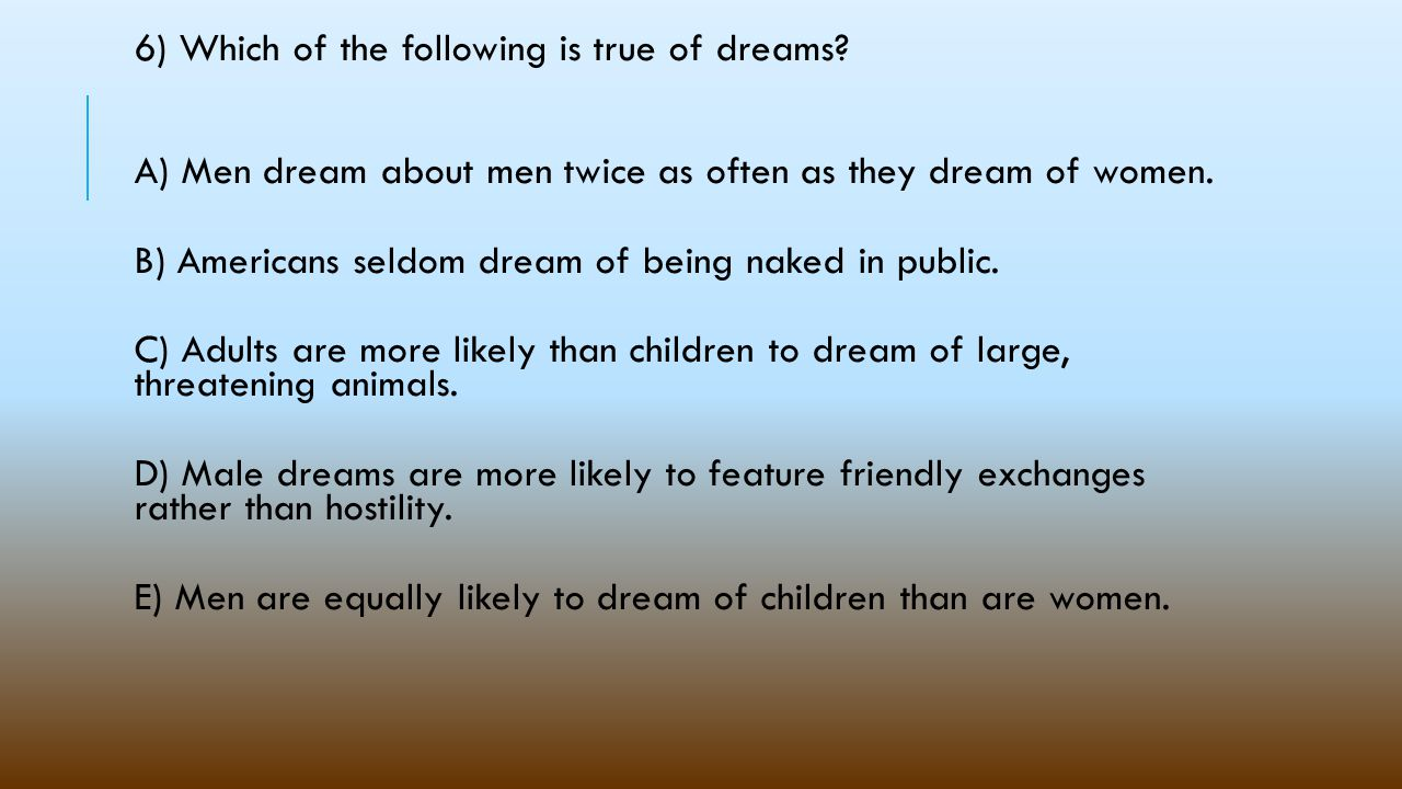 6) Which of the following is true of dreams