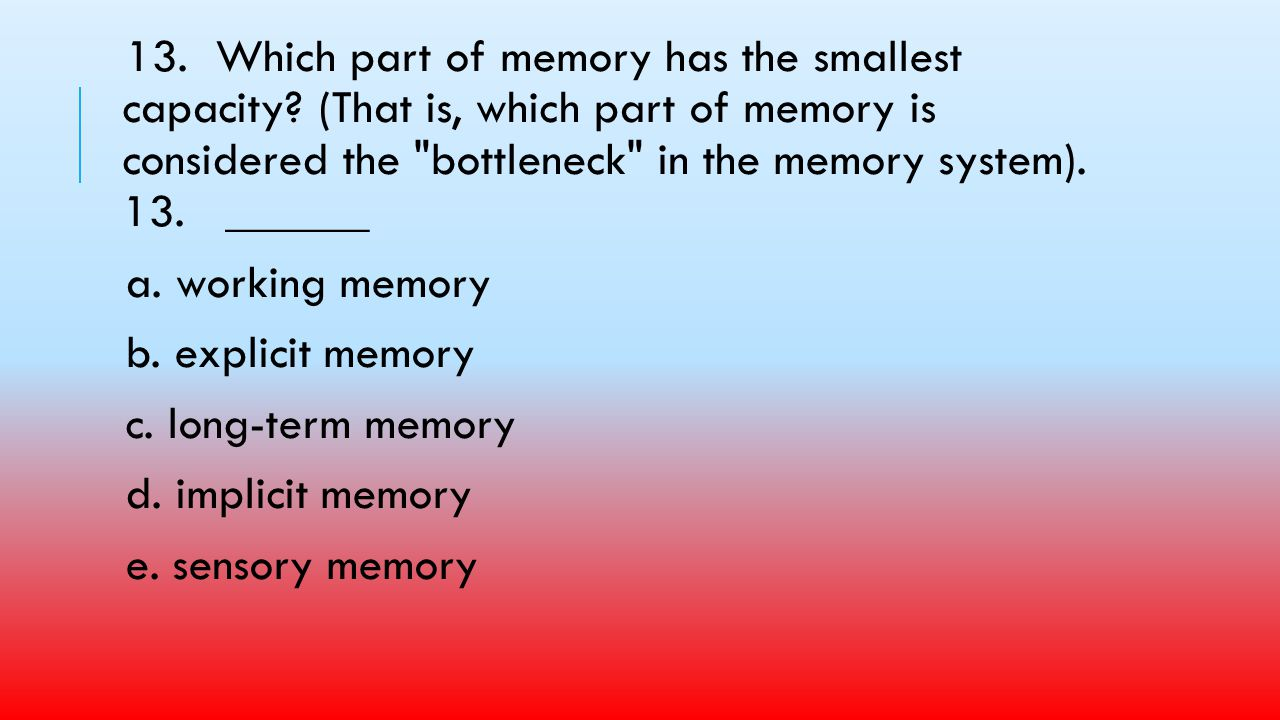13. Which part of memory has the smallest capacity