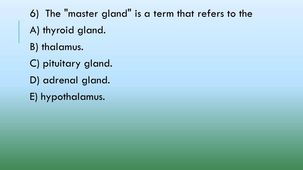 6) The master gland is a term that refers to the