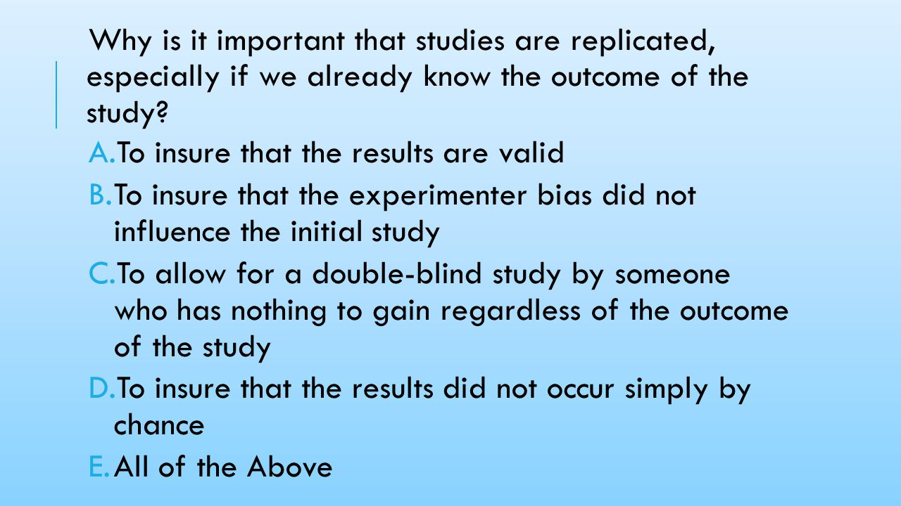 Why is it important that studies are replicated, especially if we already know the outcome of the study