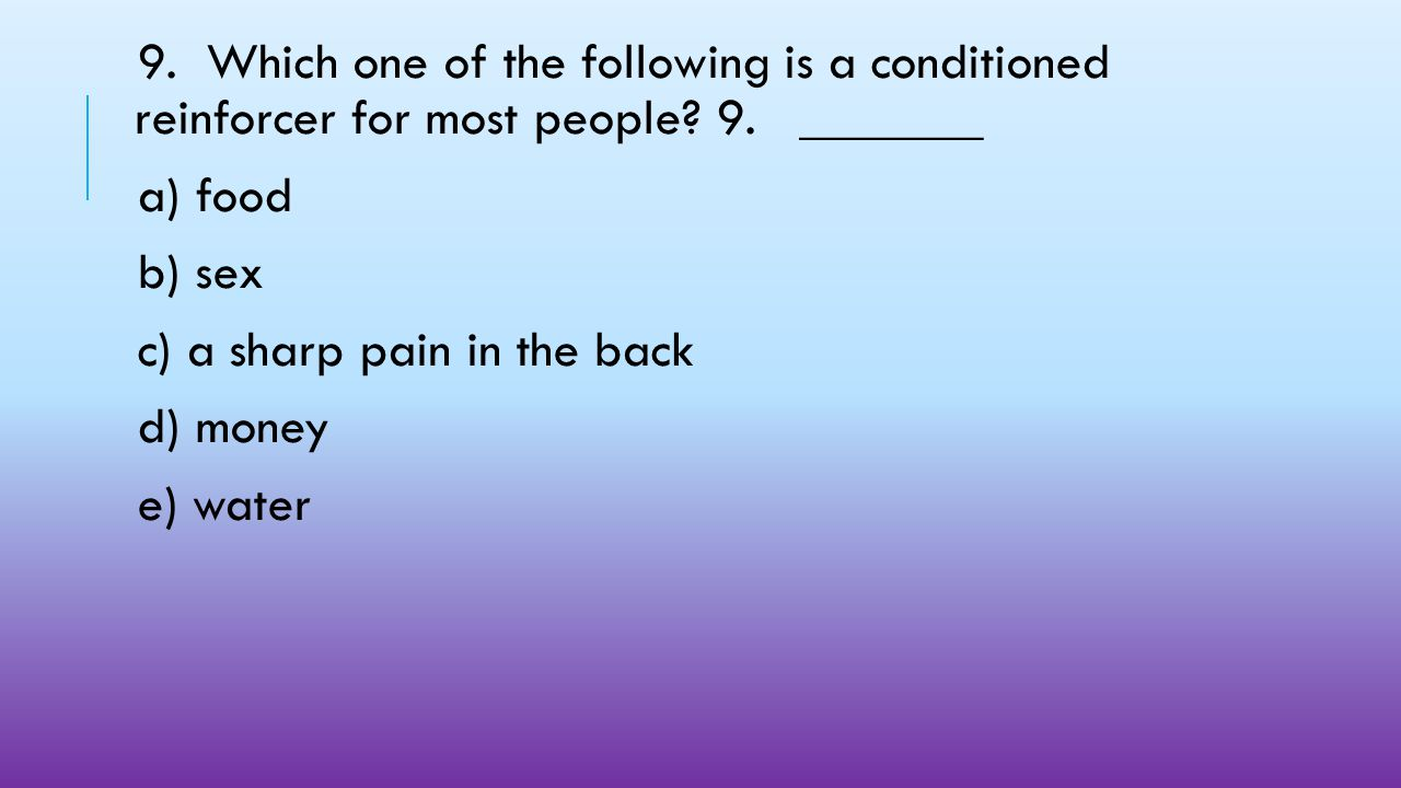 9. Which one of the following is a conditioned reinforcer for most people 9. _______