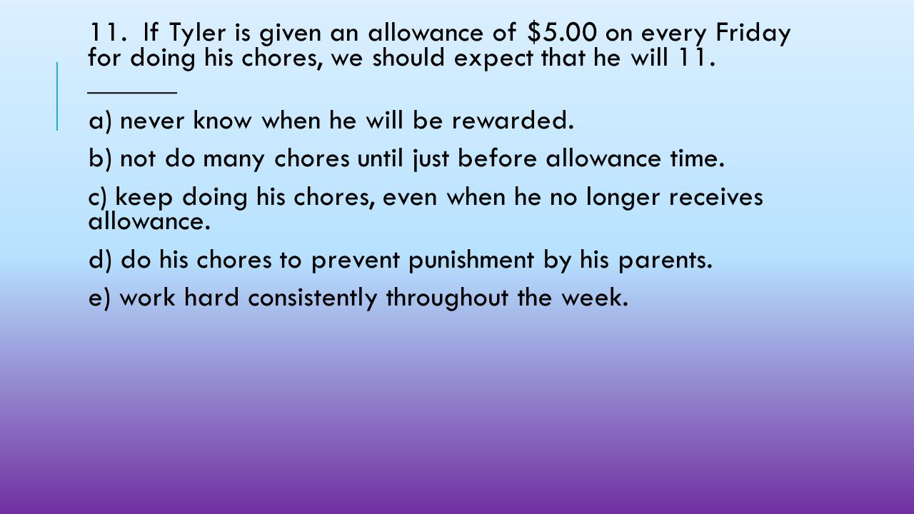 11. If Tyler is given an allowance of $5